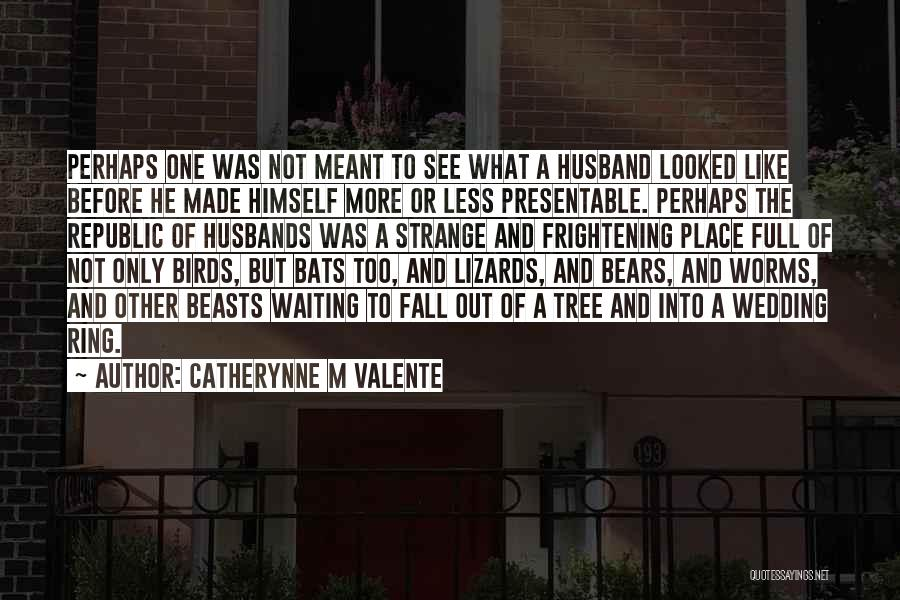 The Wedding Ring Quotes By Catherynne M Valente