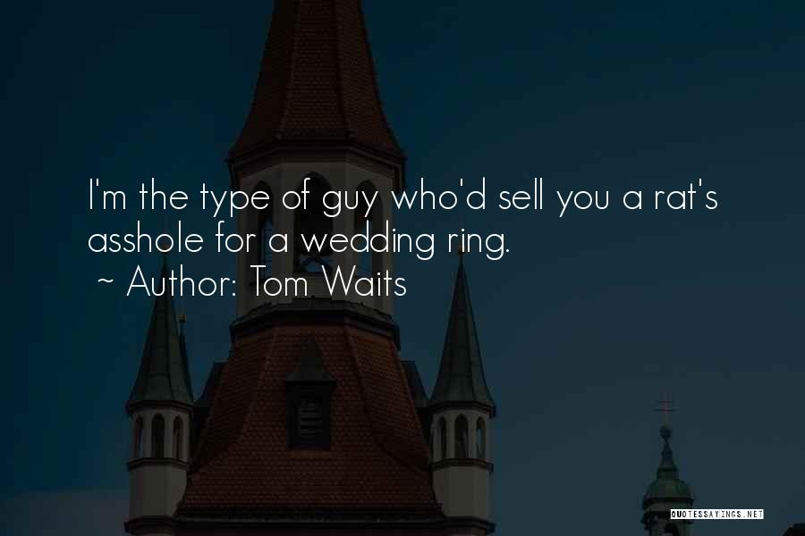 The Wedding Ring Quotes By Tom Waits