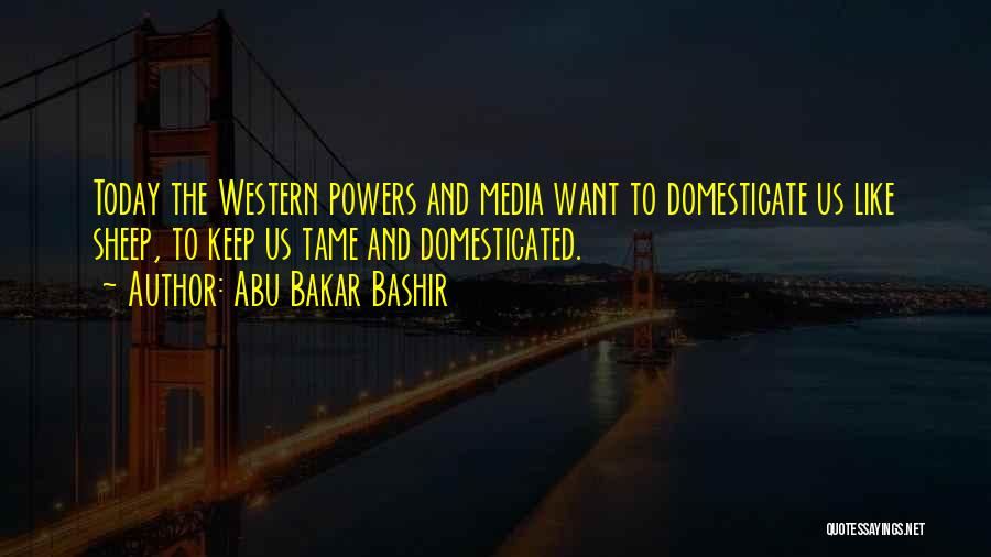 The Western Us Quotes By Abu Bakar Bashir