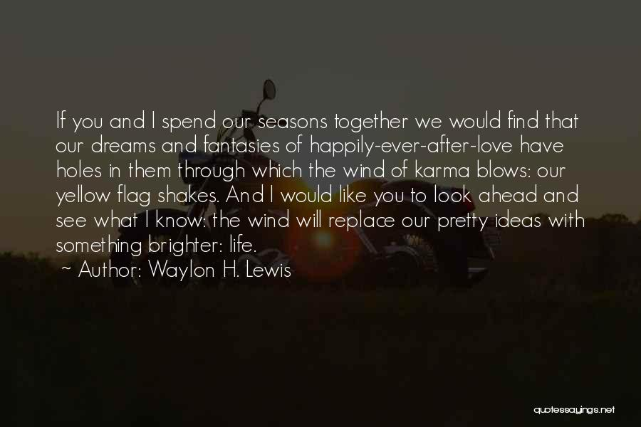 The Wind And Love Quotes By Waylon H. Lewis