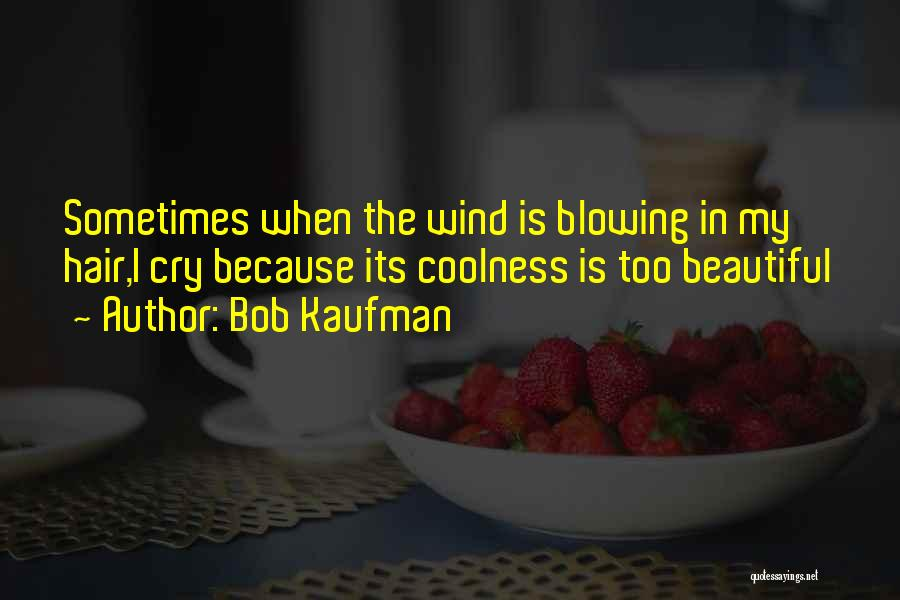 The Wind In My Hair Quotes By Bob Kaufman