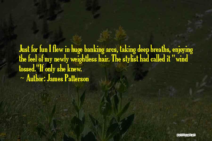 The Wind In My Hair Quotes By James Patterson