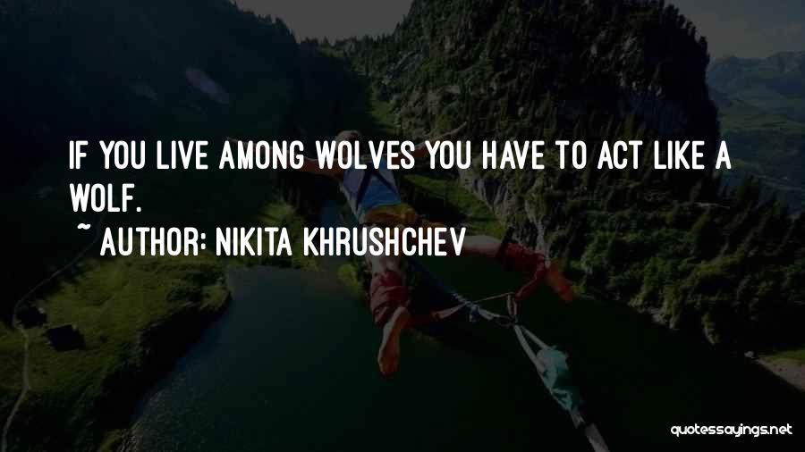 The Wolf Among Us Quotes By Nikita Khrushchev