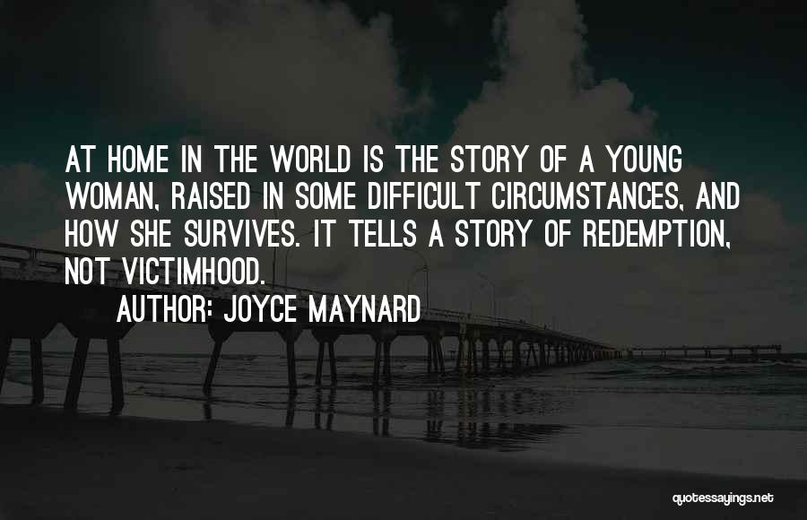 The World And Home Quotes By Joyce Maynard