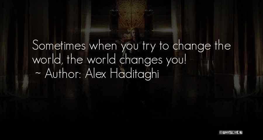 The World Changing You Quotes By Alex Haditaghi