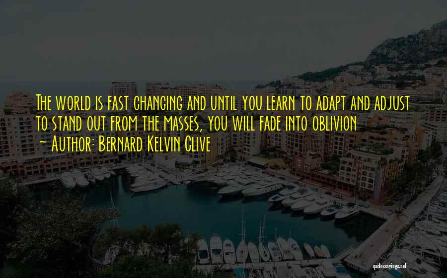 The World Changing You Quotes By Bernard Kelvin Clive