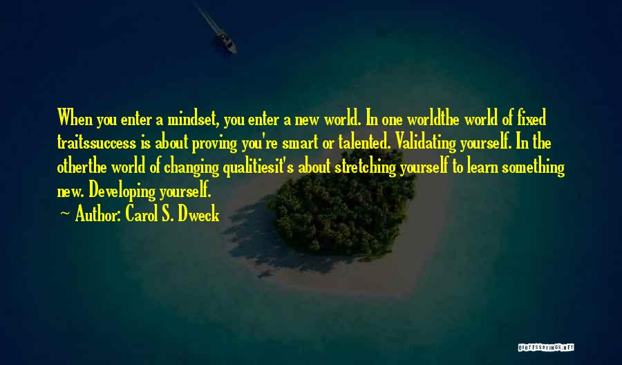 The World Changing You Quotes By Carol S. Dweck