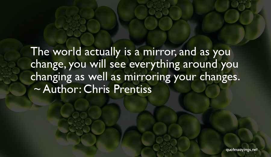 The World Changing You Quotes By Chris Prentiss