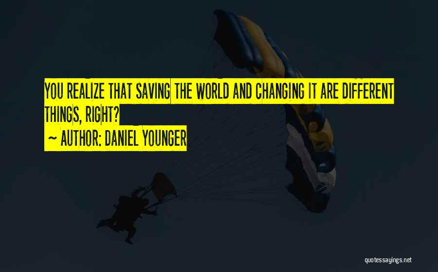 The World Changing You Quotes By Daniel Younger