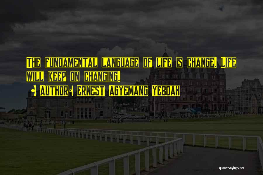 The World Changing You Quotes By Ernest Agyemang Yeboah