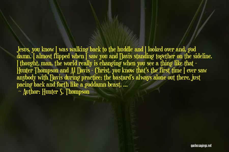 The World Changing You Quotes By Hunter S. Thompson