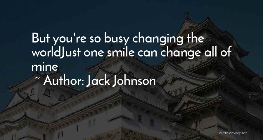 The World Changing You Quotes By Jack Johnson