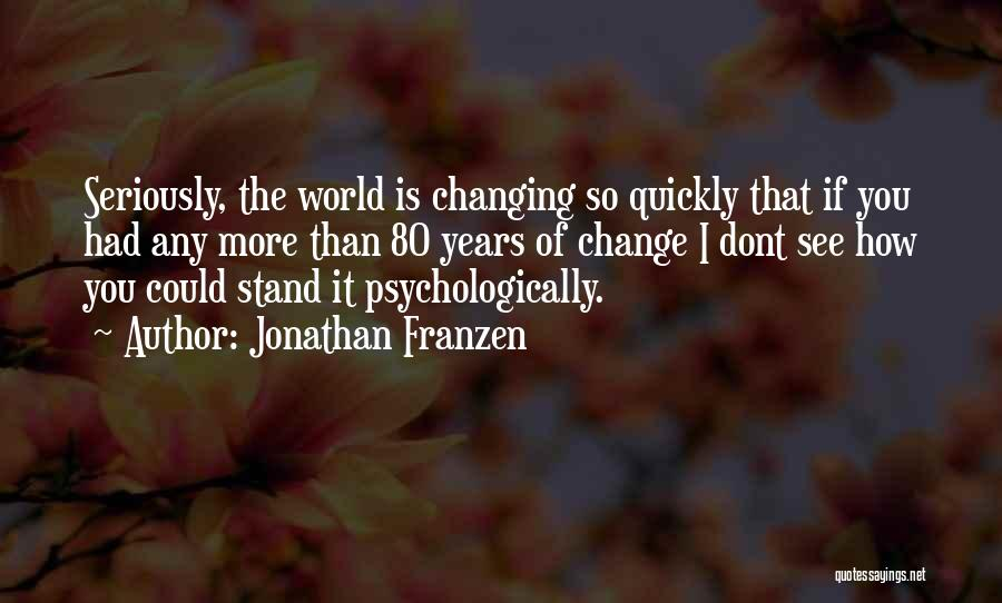 The World Changing You Quotes By Jonathan Franzen