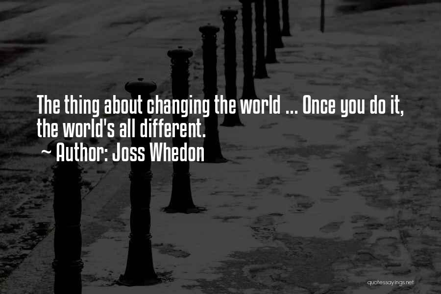 The World Changing You Quotes By Joss Whedon