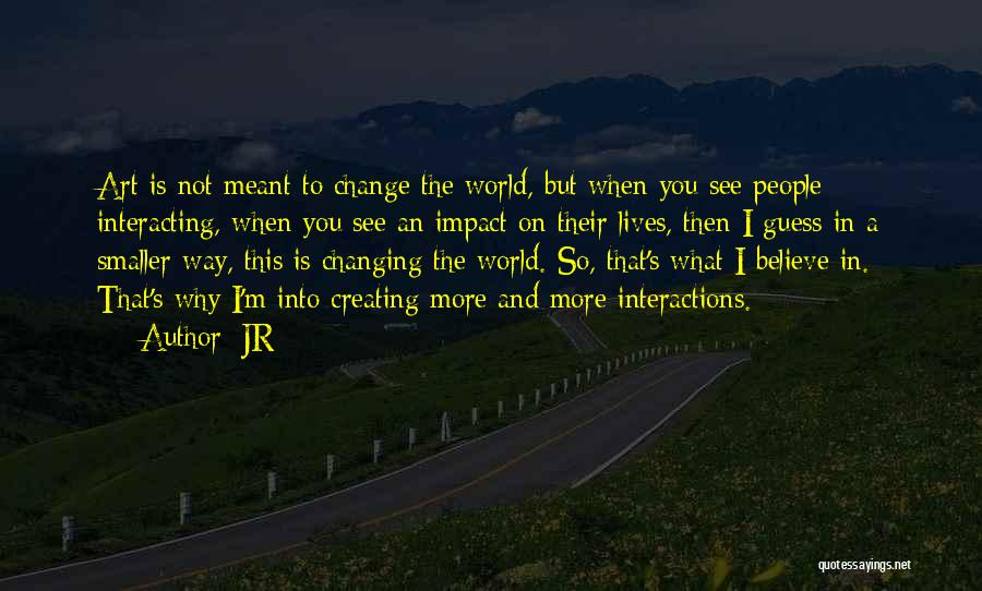 The World Changing You Quotes By JR
