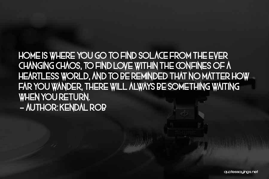 The World Changing You Quotes By Kendal Rob