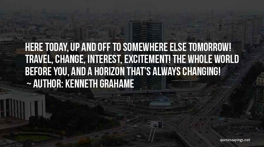 The World Changing You Quotes By Kenneth Grahame
