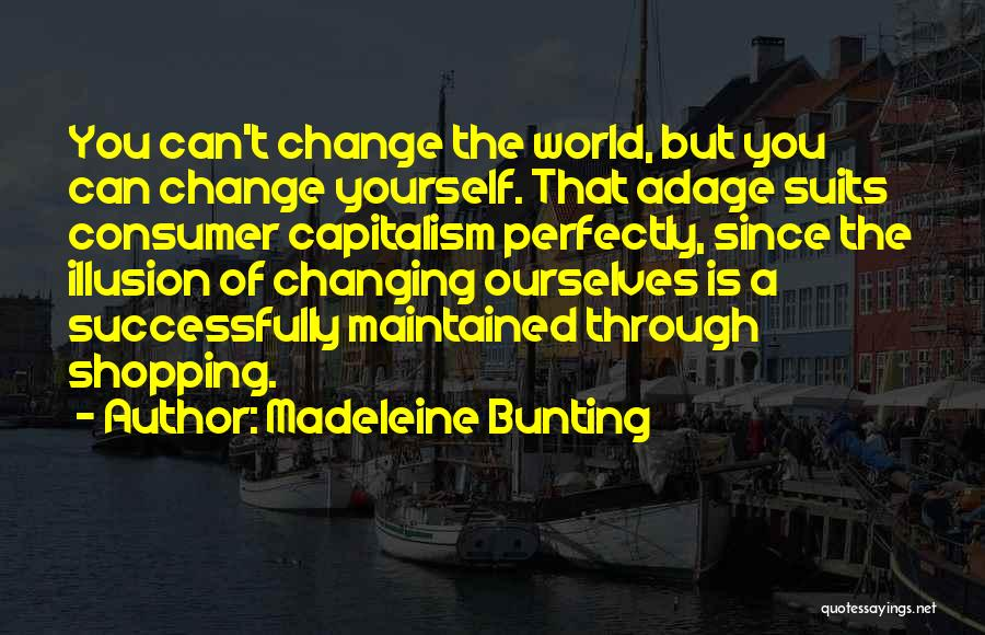 The World Changing You Quotes By Madeleine Bunting