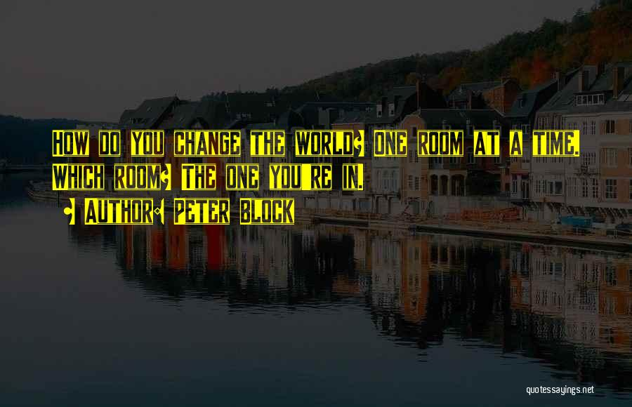 The World Changing You Quotes By Peter Block