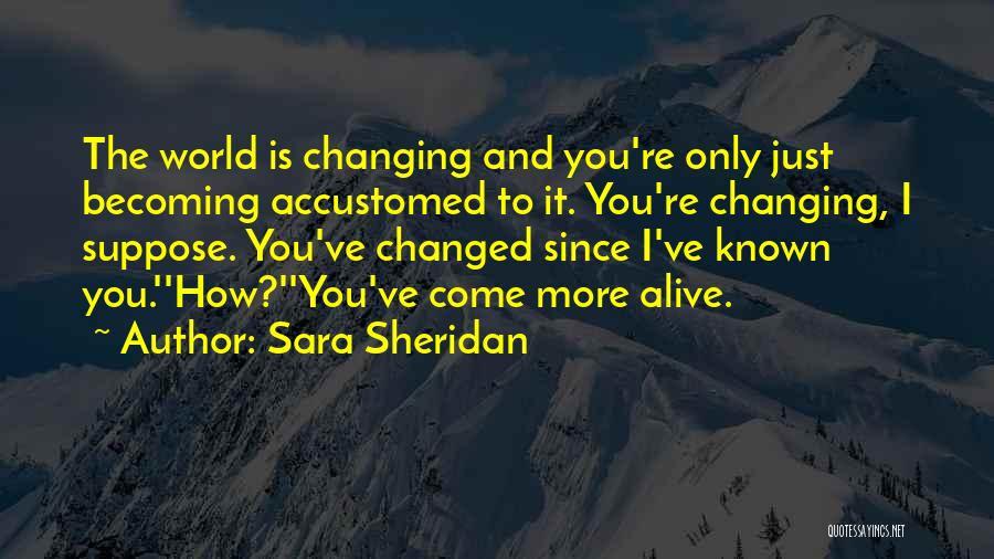 The World Changing You Quotes By Sara Sheridan