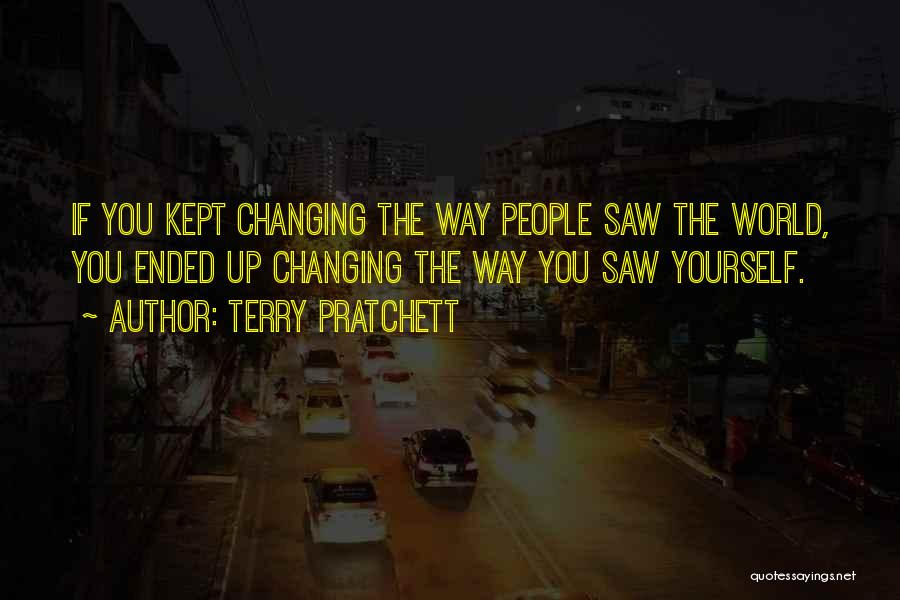 The World Changing You Quotes By Terry Pratchett