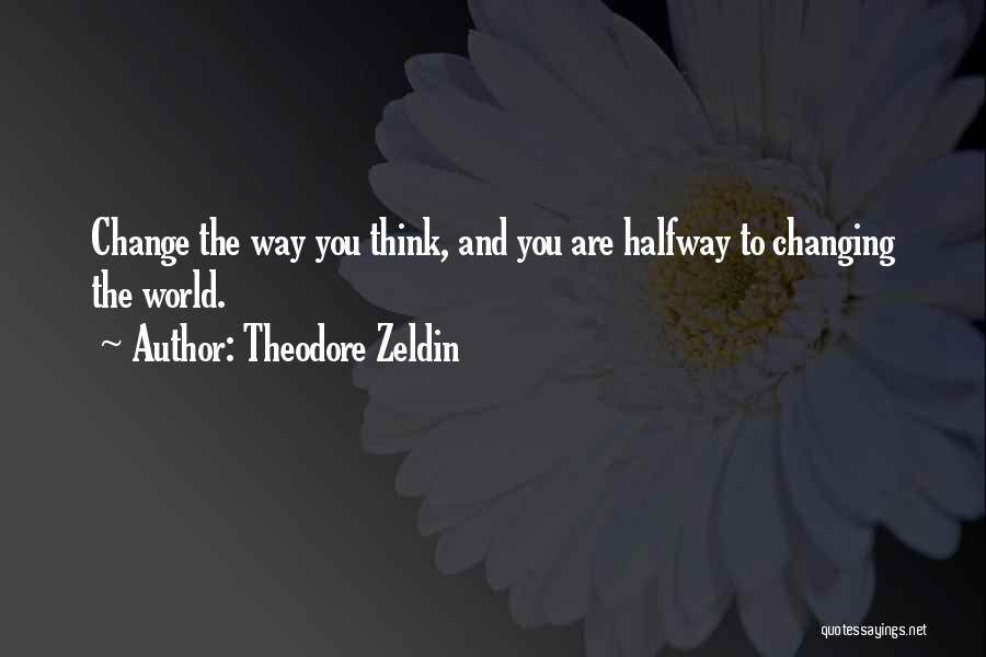 The World Changing You Quotes By Theodore Zeldin