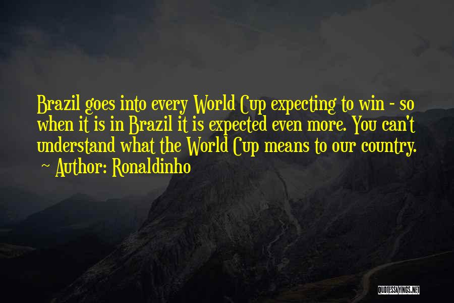 The World Cup In Brazil Quotes By Ronaldinho