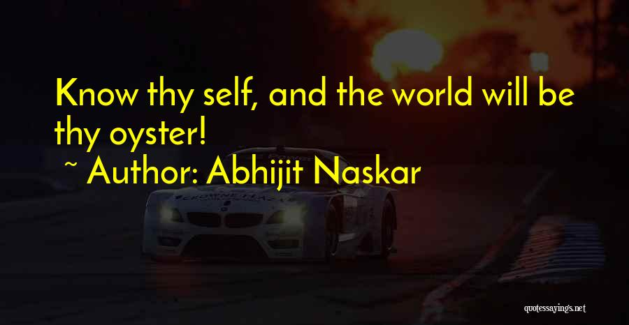 The World Is My Oyster Quotes By Abhijit Naskar