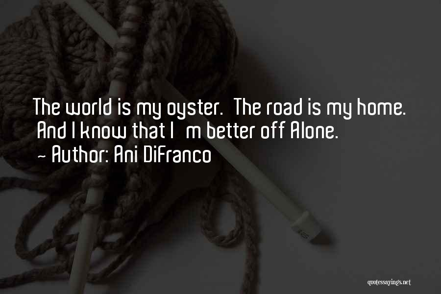 The World Is My Oyster Quotes By Ani DiFranco