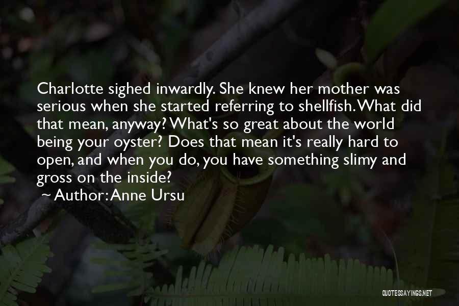The World Is My Oyster Quotes By Anne Ursu