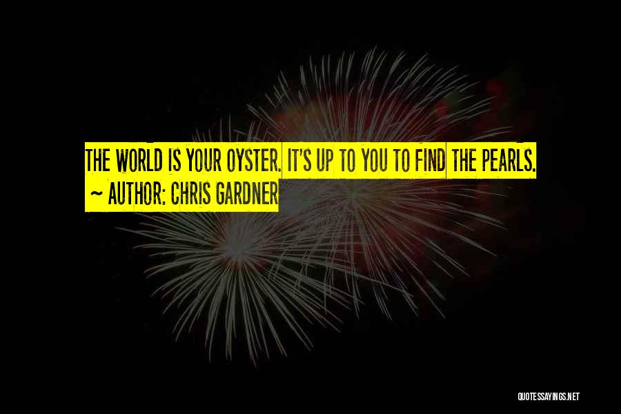 The World Is My Oyster Quotes By Chris Gardner