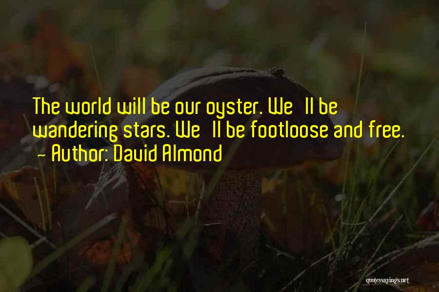 The World Is My Oyster Quotes By David Almond