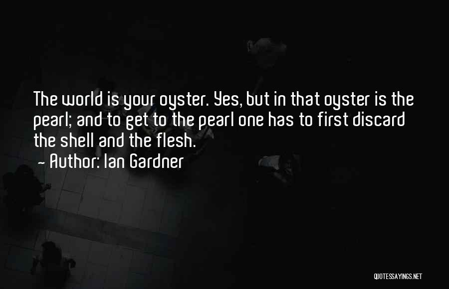 The World Is My Oyster Quotes By Ian Gardner