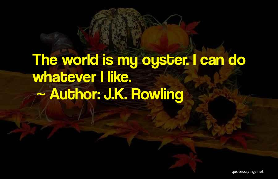 The World Is My Oyster Quotes By J.K. Rowling