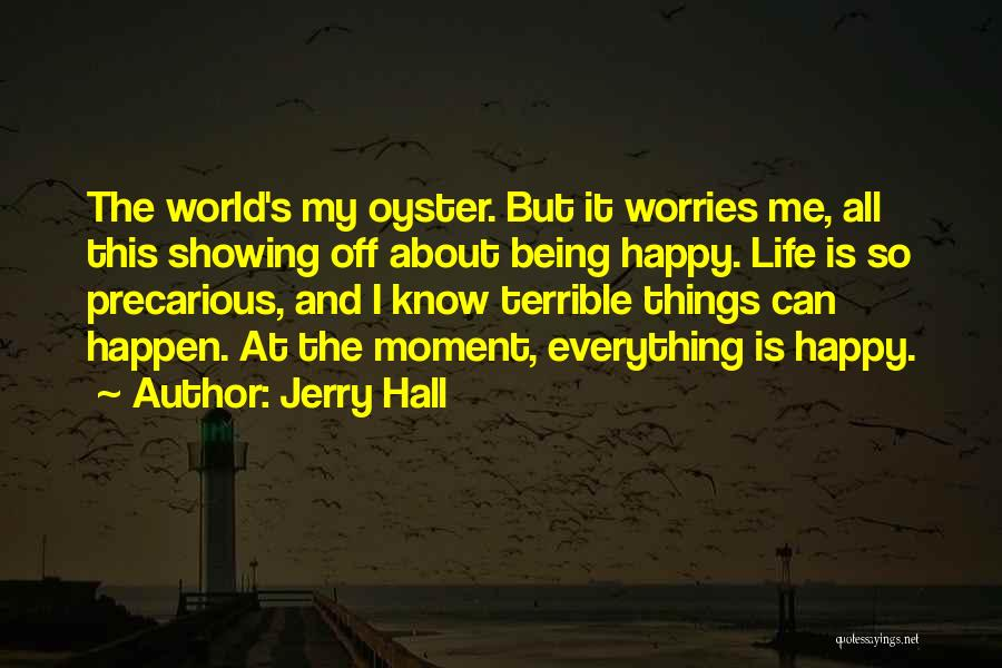 The World Is My Oyster Quotes By Jerry Hall