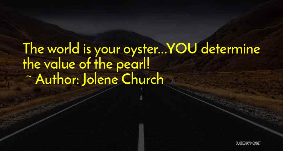 The World Is My Oyster Quotes By Jolene Church