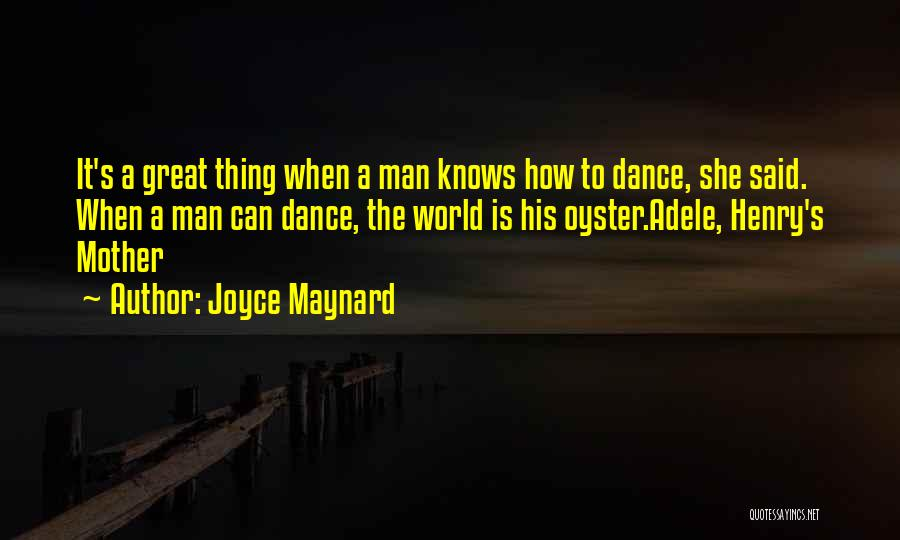 The World Is My Oyster Quotes By Joyce Maynard