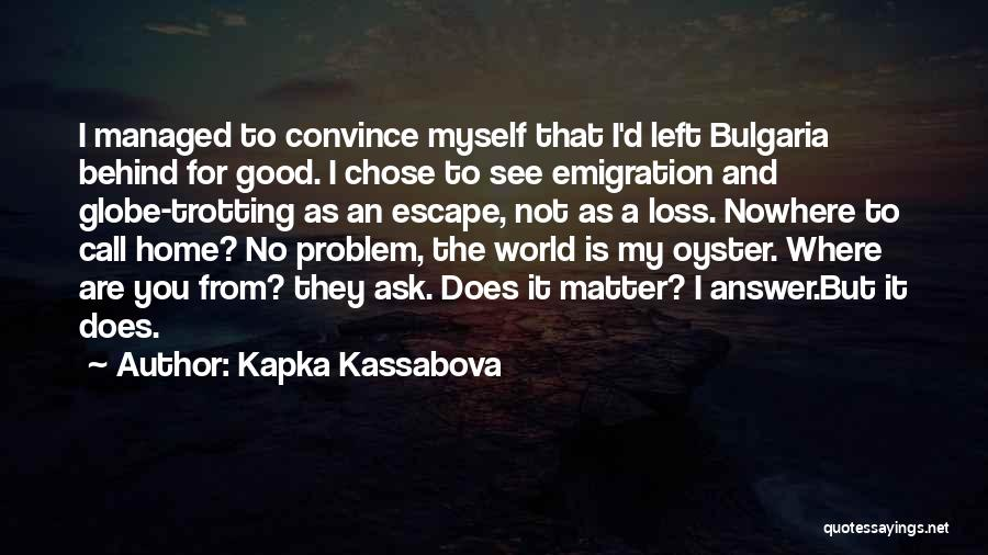The World Is My Oyster Quotes By Kapka Kassabova