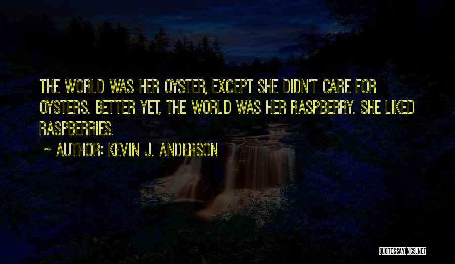 The World Is My Oyster Quotes By Kevin J. Anderson