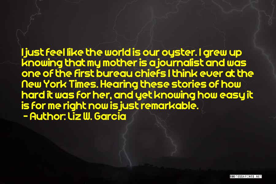 The World Is My Oyster Quotes By Liz W. Garcia