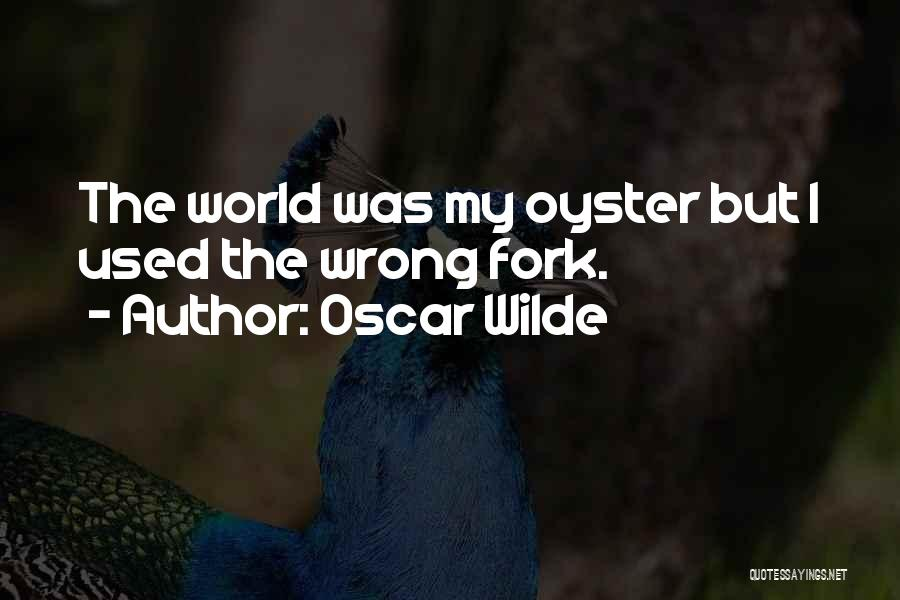 The World Is My Oyster Quotes By Oscar Wilde