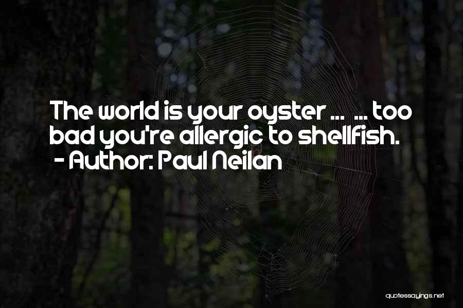The World Is My Oyster Quotes By Paul Neilan