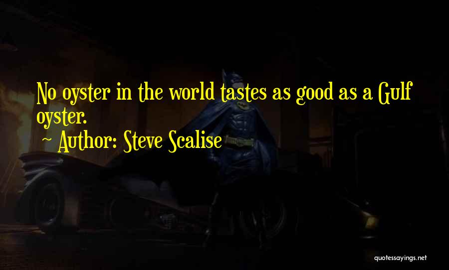 The World Is My Oyster Quotes By Steve Scalise