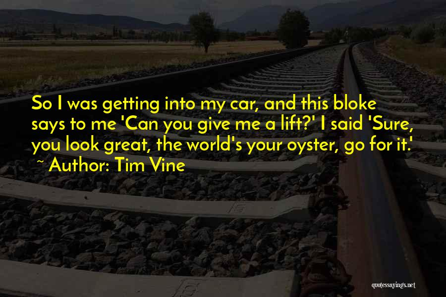 The World Is My Oyster Quotes By Tim Vine