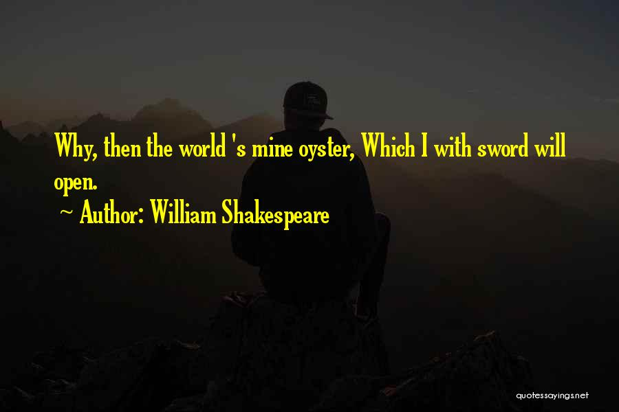 The World Is My Oyster Quotes By William Shakespeare