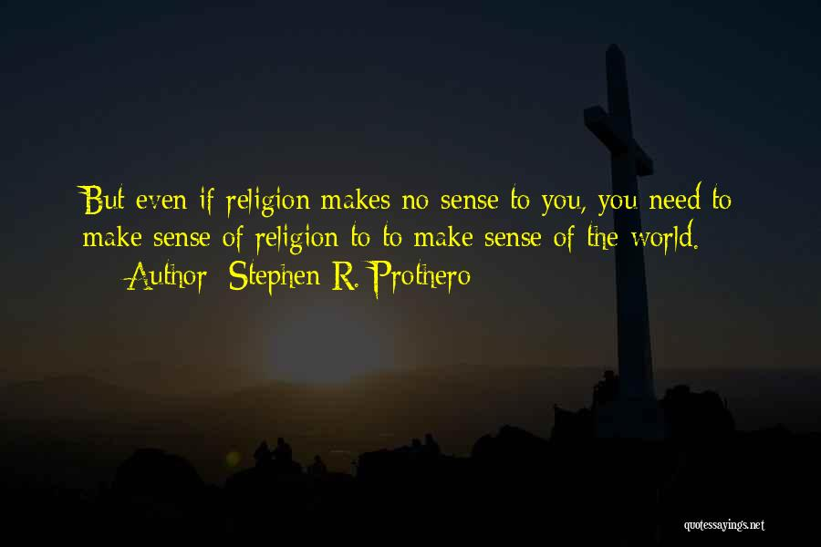 The World Makes No Sense Quotes By Stephen R. Prothero