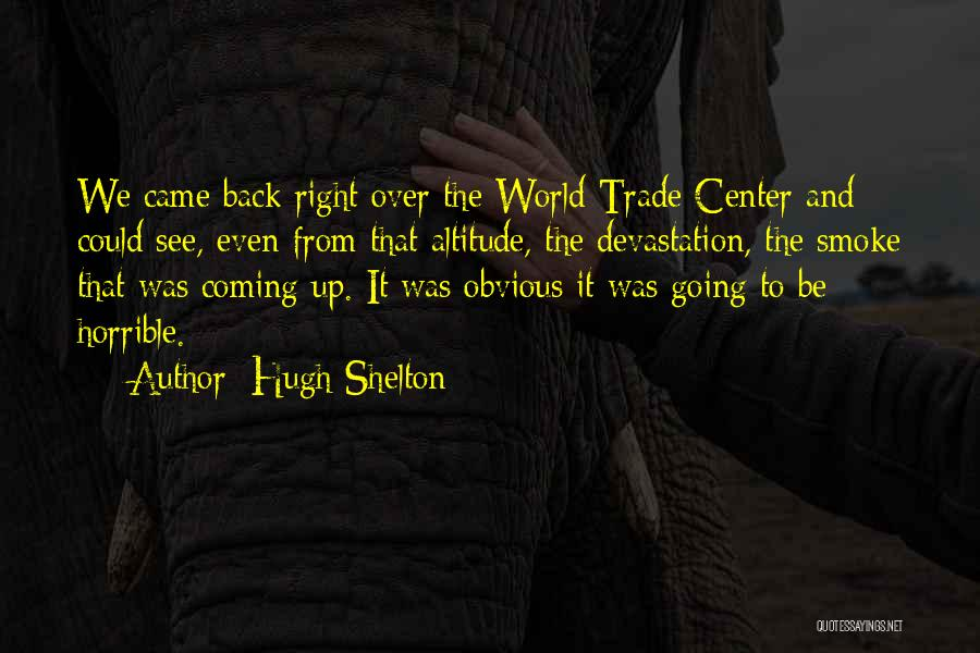 The World Trade Center Quotes By Hugh Shelton