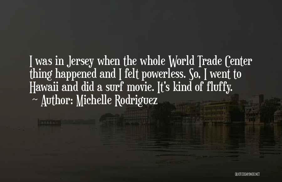 The World Trade Center Quotes By Michelle Rodriguez