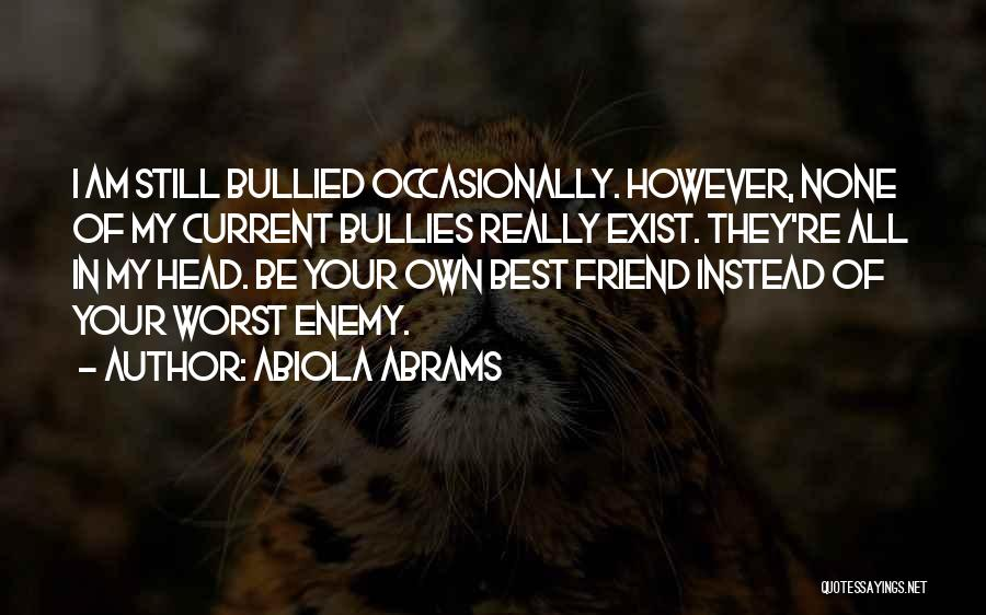 The Worst Enemy Is The Best Friend Quotes By Abiola Abrams