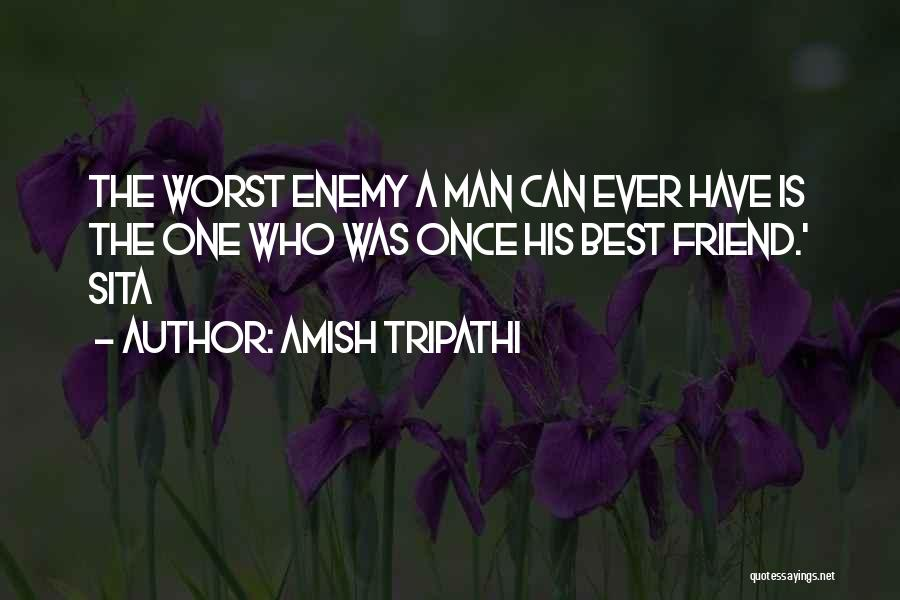 The Worst Enemy Is The Best Friend Quotes By Amish Tripathi